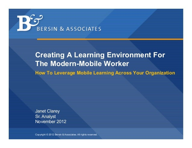 Creating A Learning Environment ForThe Modern-Mobile WorkerHow To Leverage Mobile Learning Across Your OrganizationJanet C...