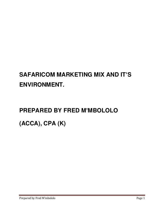 Prepared by Fred M'mbololo Page 1 SAFARICOM MARKETING MIX AND IT'S ENVIRONMENT. PREPARED BY FRED M'MBOLOLO (ACCA), CPA (K)