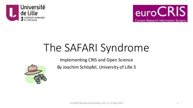 The SAFARI Syndrome Implementing CRIS and Open Science By Joachim Schöpfel, University of Lille 3 euroCRIS Membership Meet...