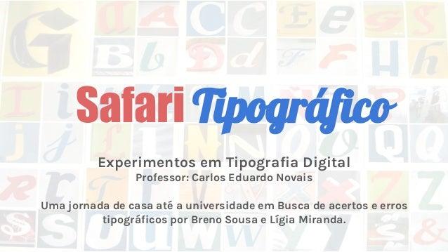 Safari Tipográfico Uma jornada de casa até a universidade em Busca de acertos e erros tipográficos por Breno Sousa e Lígia...