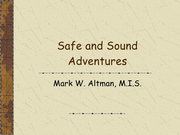 Safe and Sound Adventures Mark W. Altman, M.I.S.