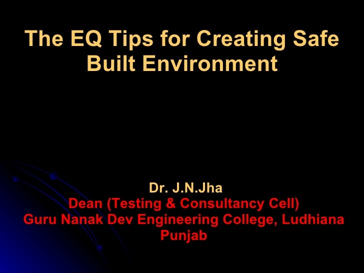Dr. J.N.Jha Dean (Testing & Consultancy Cell) Guru Nanak Dev Engineering College, Ludhiana Punjab The EQ Tips for Creating...