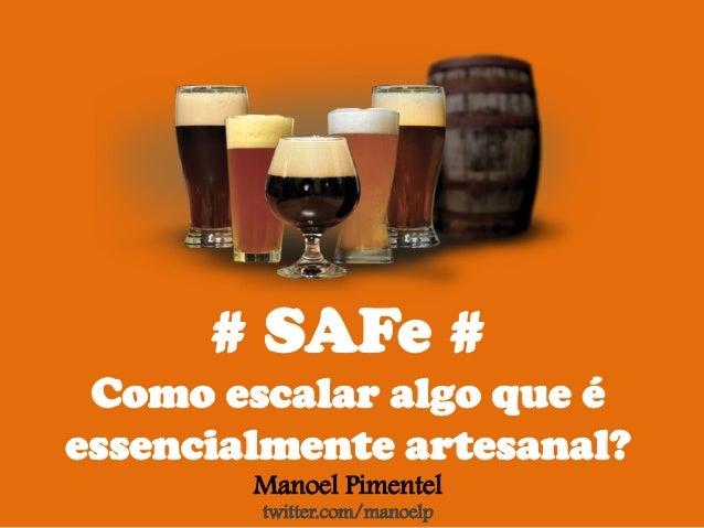 # SAFe # Como escalar algo que é essencialmente artesanal? Manoel Pimentel twitter.com/manoelp