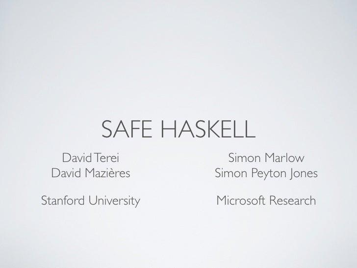 SAFE HASKELL  David Terei           Simon Marlow David Mazières       Simon Peyton JonesStanford University   Microsoft Re...