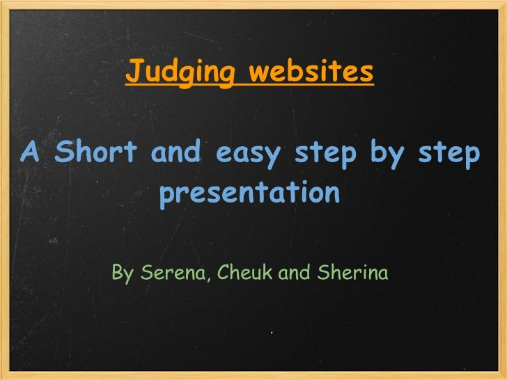 By Serena, Cheuk and Sherina Judging websites  A Short andeasy step by step presentation