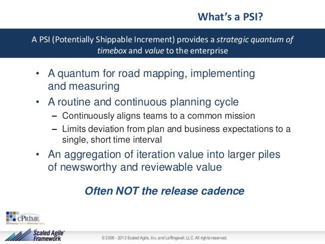 What's a PSI? A PSI (Potentially Shippable Increment) provides a strategic quantum of timebox and value to the enterprise ...