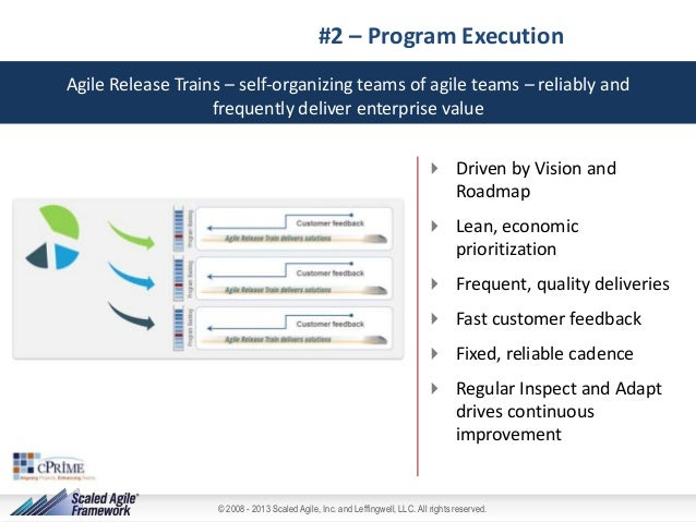 #2 – Program Execution Agile Release Trains – self-organizing teams of agile teams – reliably and frequently deliver enter...