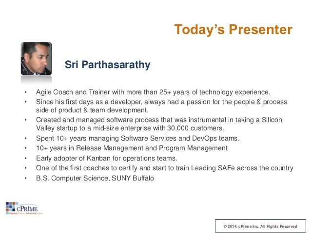 Today's Presenter Sri Parthasarathy • • • • • • • •  Agile Coach and Trainer with more than 25+ years of technology experi...