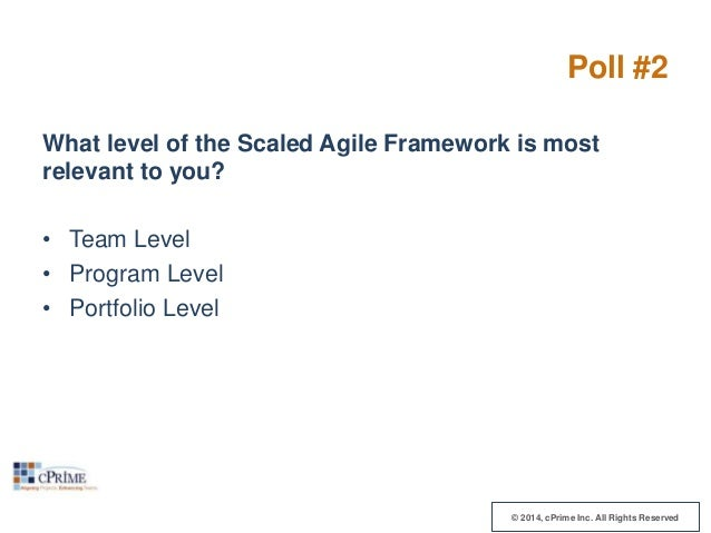 Poll #2 What level of the Scaled Agile Framework is most relevant to you? • Team Level • Program Level • Portfolio Level  ...