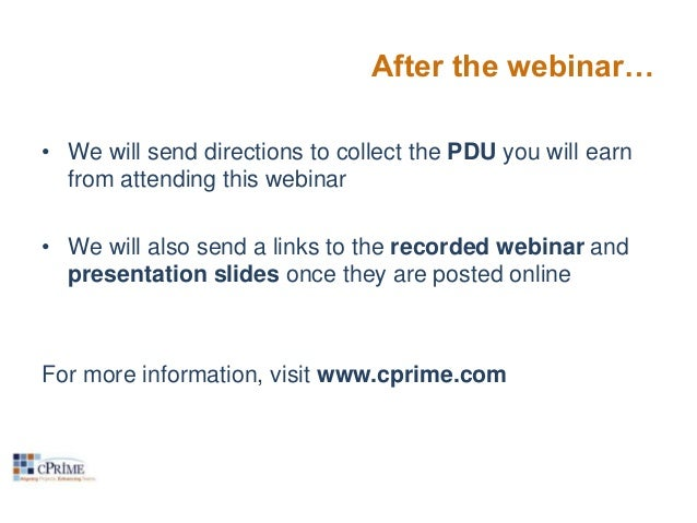 After the webinar… • We will send directions to collect the PDU you will earn from attending this webinar • We will also s...
