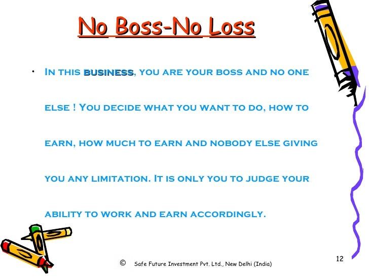 No   Boss-No   Loss <ul><li>In this  business , you are your boss and no one else ! You decide what you want to do, how to...