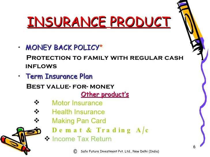INSURANCE   PRODUCT <ul><li>MONEY   BACK   POLICY * </li></ul><ul><li>Protection to family with regular cash inflows   </l...