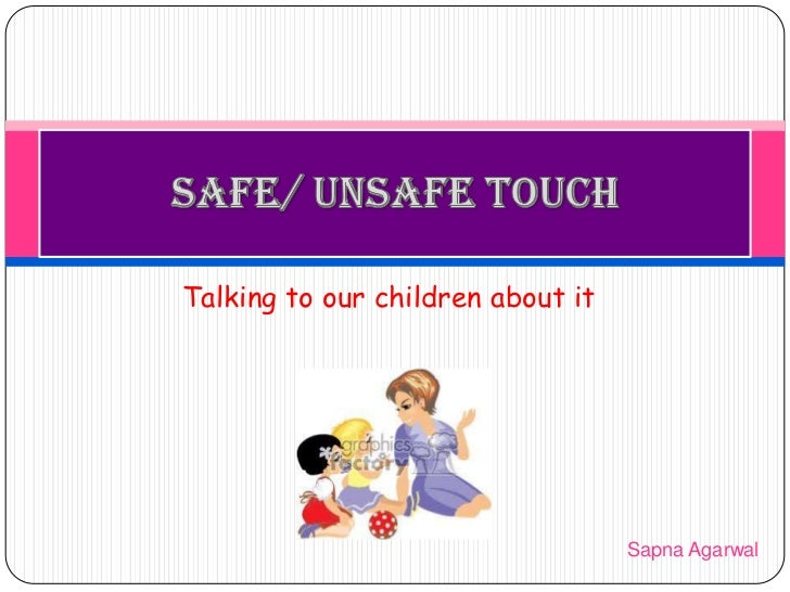 Talking to our children about it                                   Sapna Agarwal