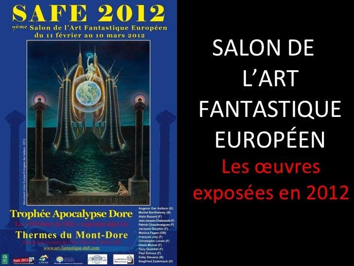 Les œuvres exposées en 2012 <ul><li>SALON DE L'ART FANTASTIQUE EUROPÉEN </li></ul>