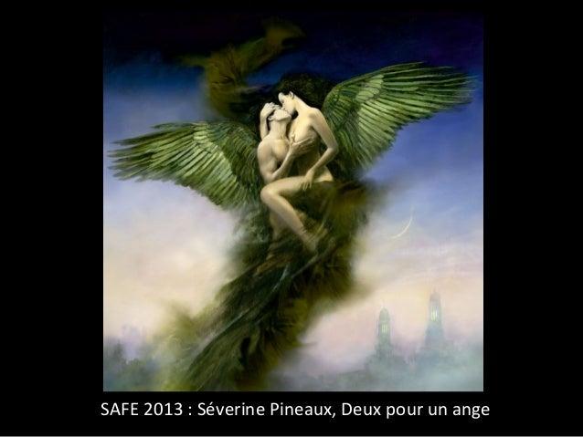 SAFE 2013 : Séverine Pineaux, Deux pour un ange