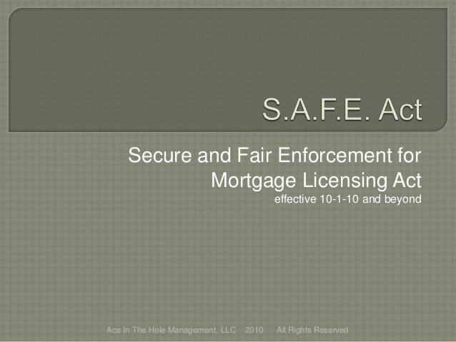 Secure and Fair Enforcement for Mortgage Licensing Act effective 10-1-10 and beyond Ace In The Hole Management, LLC 2010 A...