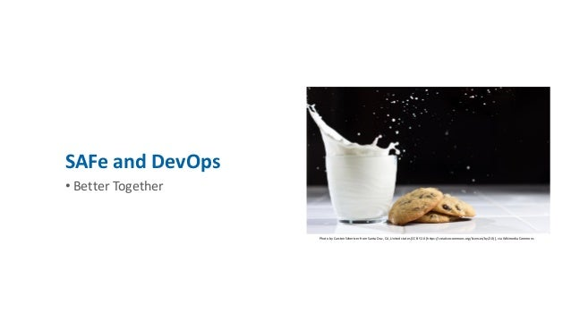 • Better Together SAFe and DevOps Photo by Carsten Schertzer from Santa Cruz, CA, United states [CC BY 2.0 (https://creati...
