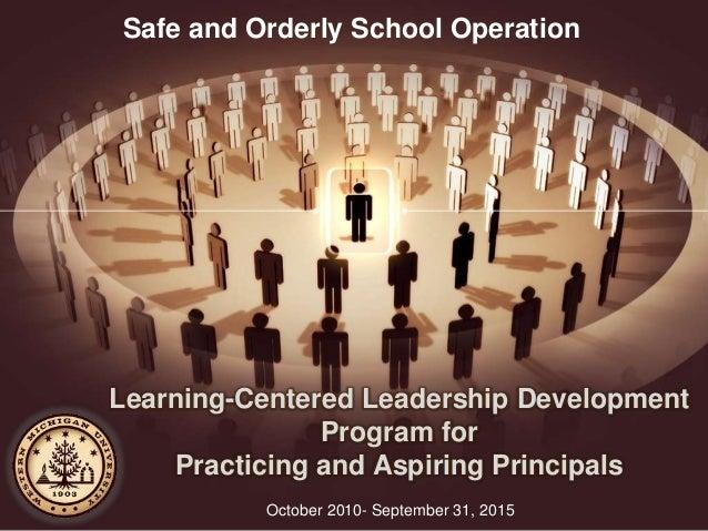 Learning-Centered Leadership Development Program for Practicing and Aspiring Principals October 2010- September 31, 2015 S...