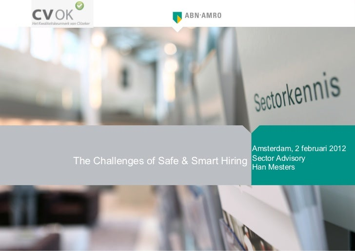 The Challenges of Safe & Smart Hiring Amsterdam, 2 februari 2012 Sector Advisory Han Mesters