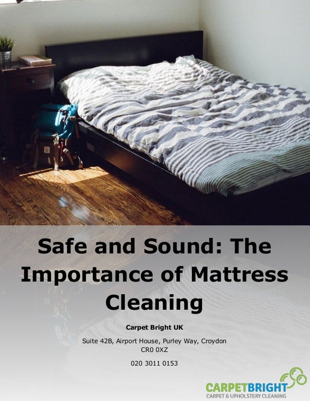 Safe and Sound: The Importance of Mattress Cleaning Carpet Bright UK Suite 42B, Airport House, Purley Way, Croydon CR0 0XZ...