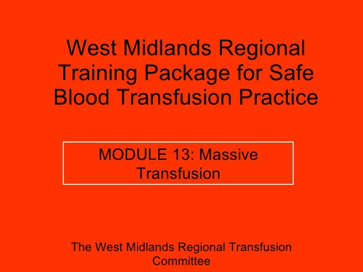 West Midlands Regional Training Package for Safe Blood Transfusion Practice The West Midlands Regional Transfusion Committ...