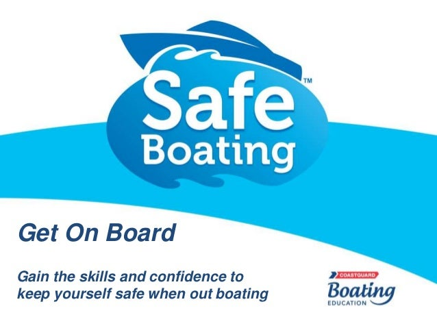 Get On Board Gain the skills and confidence to keep yourself safe when out boating