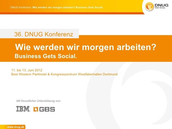DNUG Konferenz: Wie werden wir morgen arbeiten? Business Gets Social.  36. DNUG Konferenz   Wie werden wir morgen arbeiten...