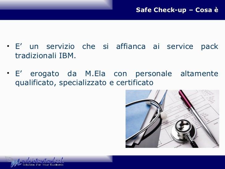 Safe Check-up – Cosa è <ul><li>E' un servizio che si affianca ai service pack tradizionali IBM. </li></ul><ul><li>E' eroga...