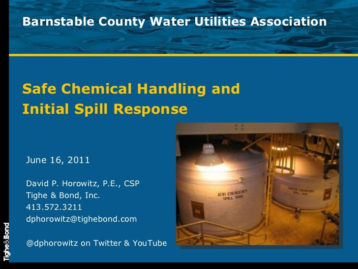 Barnstable County Water Utilities Association Safe Chemical Handling and  Initial Spill Response June 16, 2011 David P. Ho...