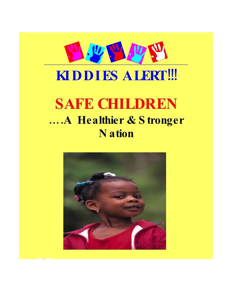 KI DDI ES ALERT!!!  SAFE CHILDREN ….A Healthier & S tronger        N ation         CON MR A F I COM I ON        SU E F ARS...