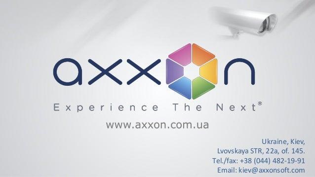 Ukraine, Kiev, Lvovskaya STR, 22а, of. 145. Тel./fax: +38 (044) 482-19-91 Email: kiev@axxonsoft.com