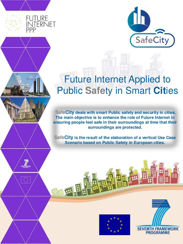 Future Internet Applied to Public Safety in Smart Cities SafeCity deals with smart Public safety and security in cities. T...