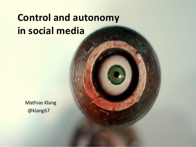 Control and autonomyin social mediaMathias Klang@klang67