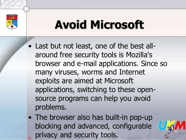 © Avoid Microsoft • Last but not least, one of the best all- around free security tools is Mozilla's browser and e-mail ap...