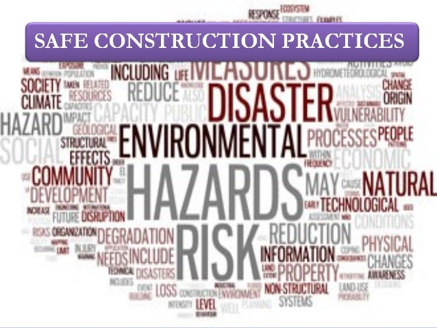 safer construction practices Introduction building should be constructed to with stand natural disasters like earthquakes landslides cyclones and floods because building collapse during these disasters cause the maximum damage to people and property earthquakes buildings should be made strong enough to withstand the shaking of the ground.