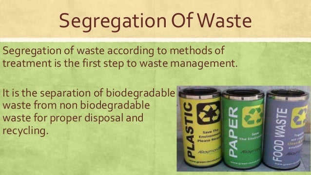 importance of waste segregation The recent problems with garbage disposal in bangalore has made people realise the importance of waste management and segregation the challenge now is that people are not aware of how to start segregating their household waste.