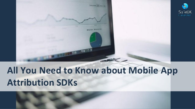 All You Need to Know about Mobile App Attribution SDKs