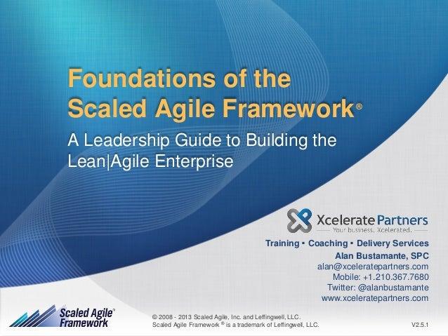 Foundations of the Scaled Agile Framework  ®  A Leadership Guide to Building the Lean|Agile Enterprise  .  .  Training Coa...
