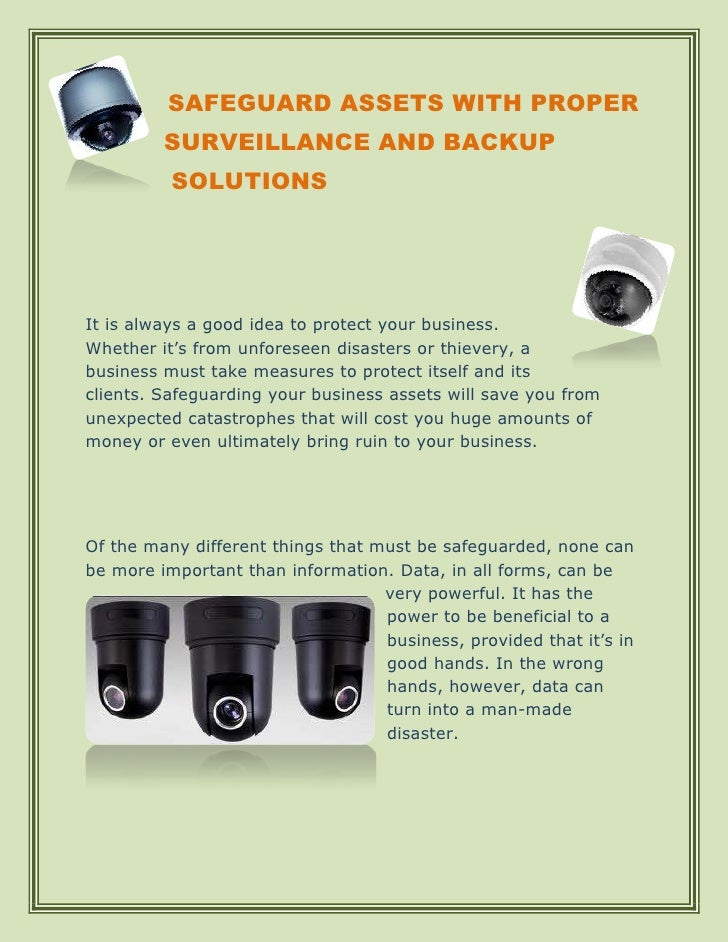 SAFEGUARD ASSETS WITH PROPER         SURVEILLANCE AND BACKUP          SOLUTIONSIt is always a good idea to protect your bu...