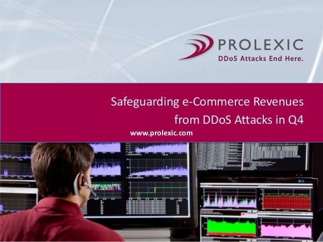 Safeguarding e-Commerce Revenues from DDoS Attacks in Q4 www.prolexic.com