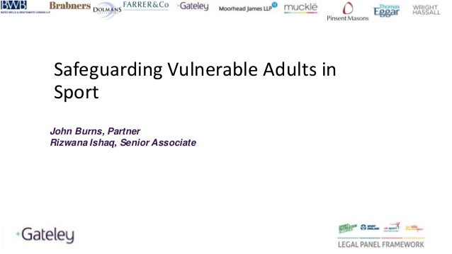 Safeguarding Vulnerable Adults in Sport John Burns, Partner Rizwana Ishaq, Senior Associate