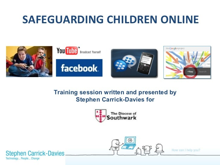 SAFEGUARDING CHILDREN ONLINE    Training session written and presented by           Stephen Carrick-Davies for