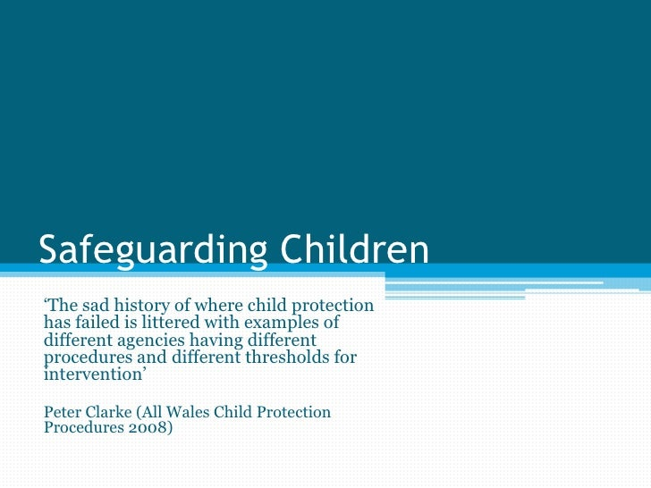 Safeguarding Children<br />'The sad history of where child protection has failed is littered with examples of different ag...