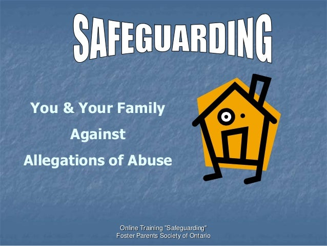 "Online Training ""Safeguarding"" Foster Parents Society of Ontario You & Your Family Against Allegations of Abuse"