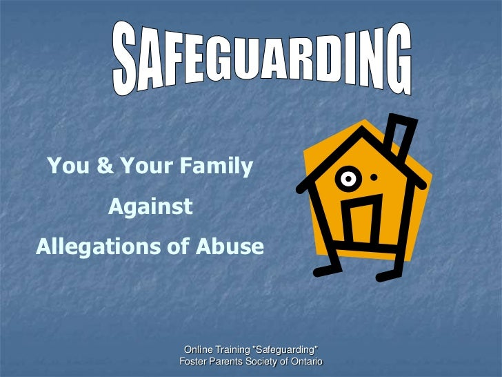 """You & Your Family      AgainstAllegations of Abuse             Online Training """"Safeguarding""""            Foster Parents So..."""