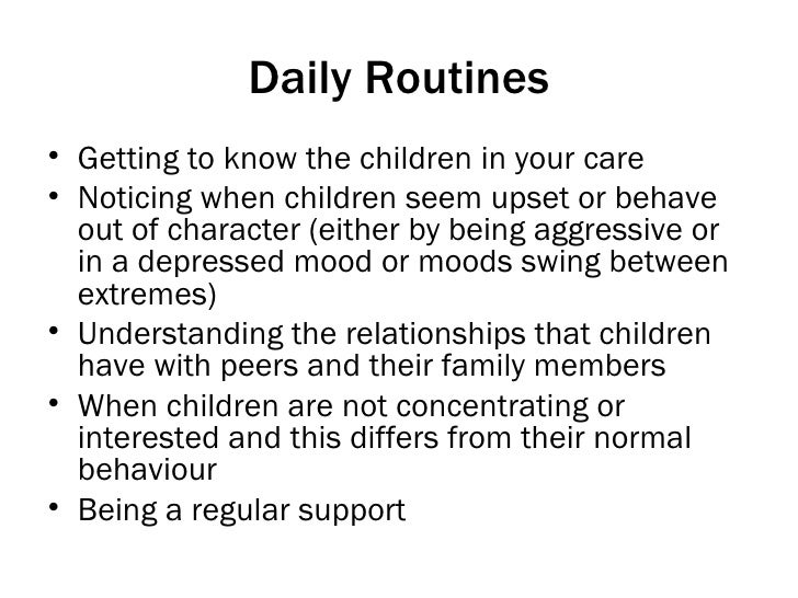 Daily Routines <ul><li>Getting to know the children in your care </li></ul><ul><li>Noticing when children seem upset or be...