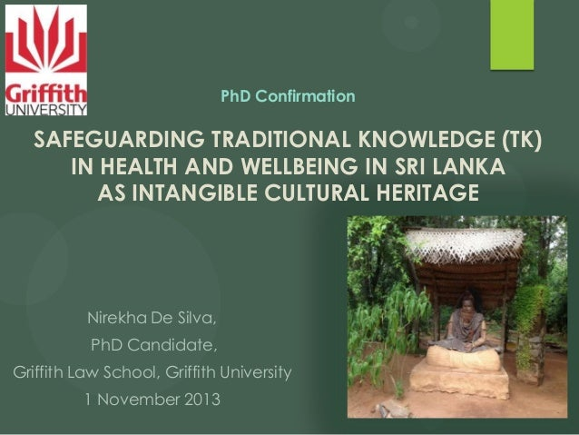 PhD Confirmation  SAFEGUARDING TRADITIONAL KNOWLEDGE (TK) IN HEALTH AND WELLBEING IN SRI LANKA AS INTANGIBLE CULTURAL HERI...
