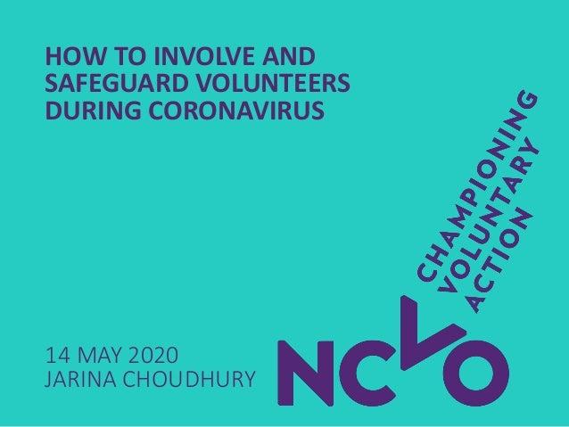 HOW TO INVOLVE AND SAFEGUARD VOLUNTEERS DURING CORONAVIRUS 14 MAY 2020 JARINA CHOUDHURY