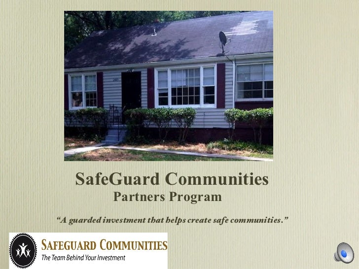 "<ul><li>"" A guarded investment that helps create safe communities."" </li></ul>  SafeGuard Communities Partners Program"