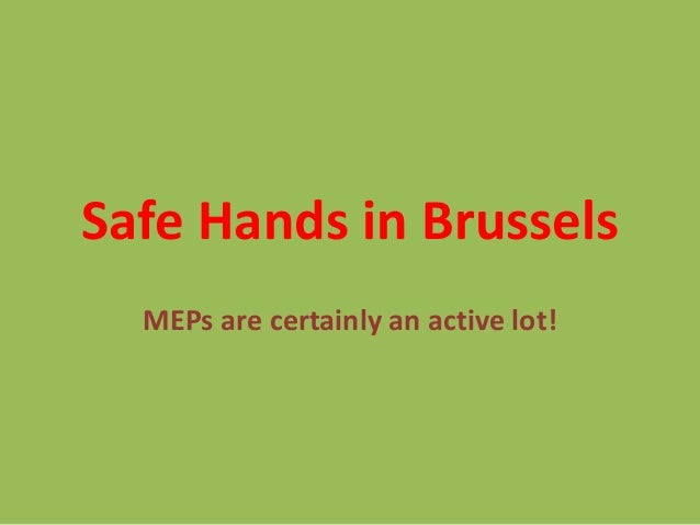 Safe Hands in Brussels  MEPs are certainly an active lot!